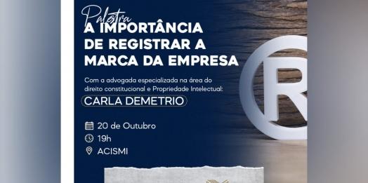 """ACISMI promove nesta quarta, 20, palestra sobre """"A importância de Registrar a Marca da Empresa"""""""