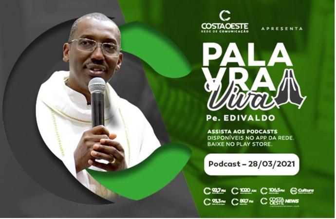 Podcast Palavra Viva - 28.03.2021