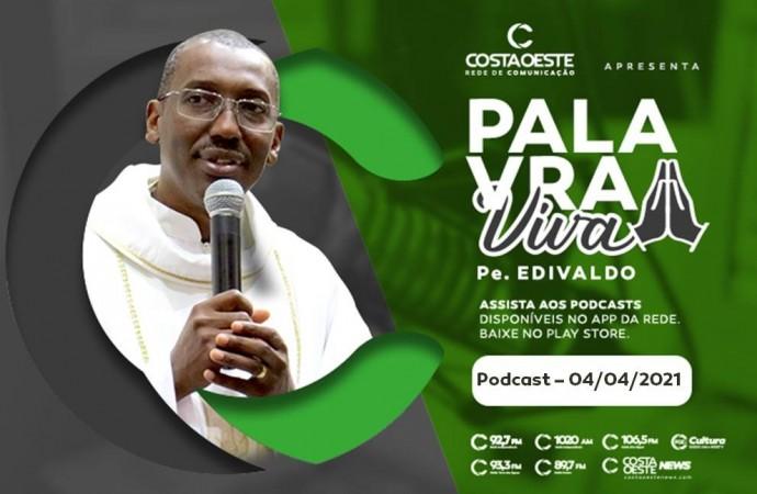 Podcast Palavra Viva - 04.04.2021